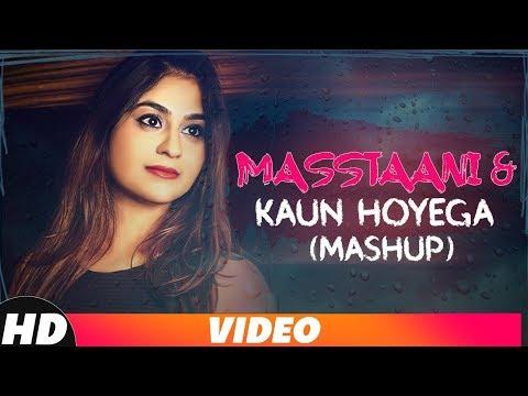 Masstaani & Kaun Hoyega (Mashup) | B Praak | Ammy Virk | Manvi Khosla | Latest Punjabi Songs 2018