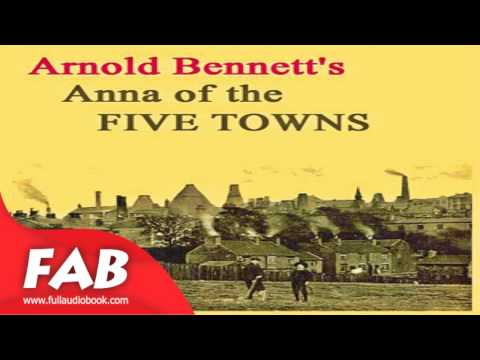 Anna of the Five Towns Full Audiobook by Arnold BENNETT by General Fiction