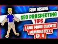 Ep 4 - Five Insane Prospecting Tips - Land More Clients Immediately!