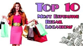 Top 10 Most Expensive Locations For Retailers