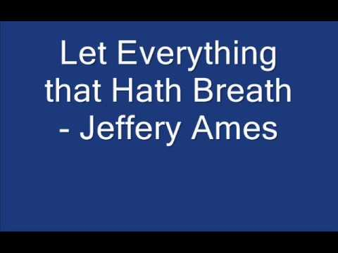 Let Everything that Hath Breath - Jeffery Ames