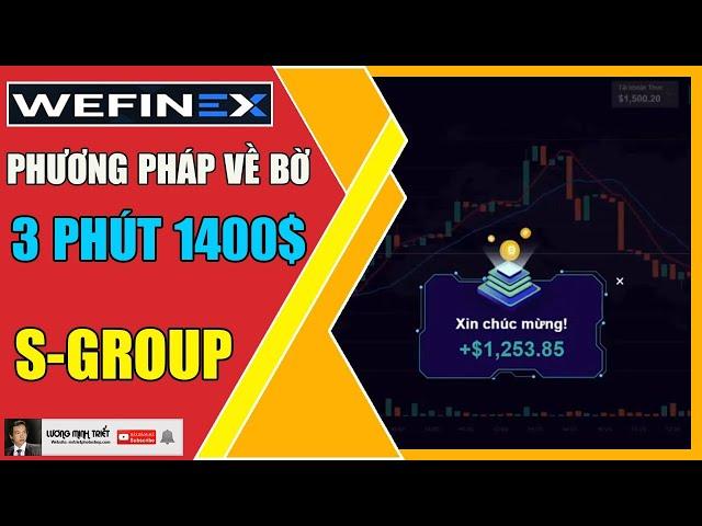 Wefinex - Phương Pháp Về Bờ Đỉnh S-Group, 3 Phút Kiếm 1400$ 🔴 Lương Minh Triết