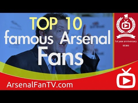 Top 10 Famous Arsenal Fans - (You may be surprised by some of the names).