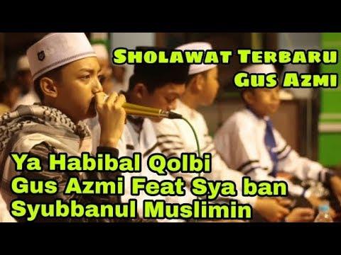 Sholawat Terbaru Gus Azmi - Ya Habibal Qolbi Feat Syubbanul Muslimin
