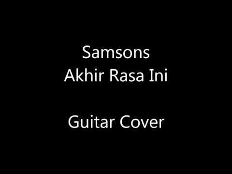 Samsons - Akhir Rasa Ini (Guitar Cover)