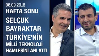 Selçuk Bayraktar,Türkiye'nin milli teknoloji hamlesini anlattı - Hafta Sonu 16.09.2018 Pazar