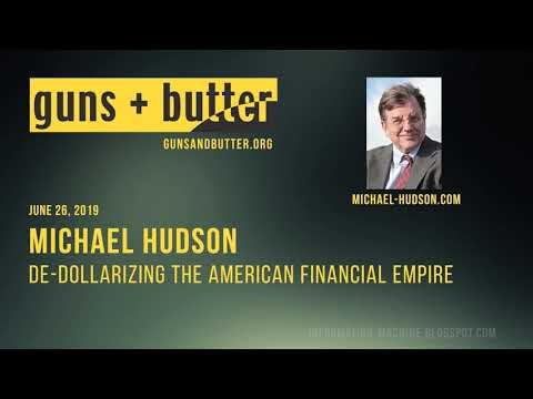 Dr. Michael Hudson | De-Dollarizing The American Financial Empire | June 26, 2019