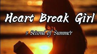 Heartbreak Girl lyrics by: 5 Second of Summer