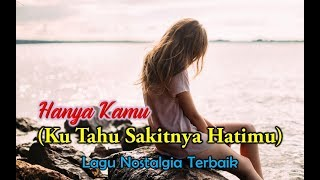 Lagu Nostalgia - HANYA KAMU (Kutahu Sakitnya Hatimu)# Official Lyrics Video