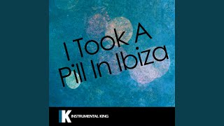 I Took a Pill in Ibiza (In the Style of Mike Posner) (Karaoke Version)