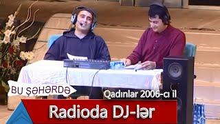 Bu Şəhərdə - Radioda DJ-lər (Qadınlar, 2006)