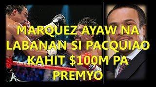MARQUEZ AYAW NA LABANAN SI PACQUIAO KAHIT $100M PA PREMYO
