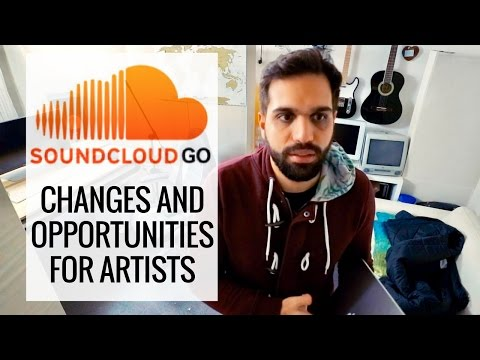 SOUNDCLOUD GO THE BIGGEST CHANGES AND OPPORTUNITIES FOR ARTISTS