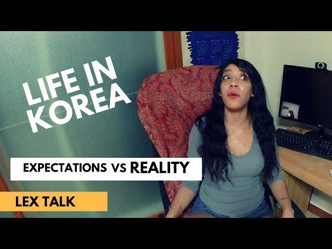 Life in Korea: Expectations vs Reality - Lex Talk [ 01 ]