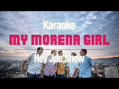 My Morena Girl (KARAOKE Version) - Hey Joe Show