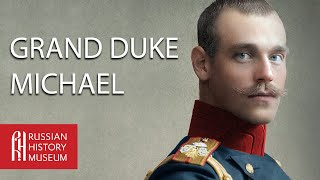 Grand Duke Michael: Brother of the Last Tsar