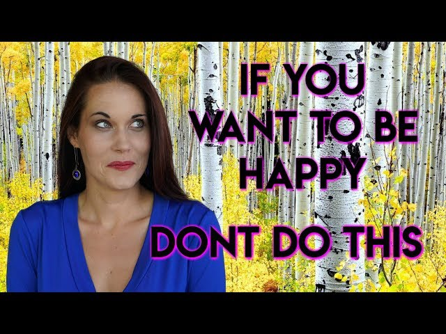 If You Want To Be Happy, Don't Do This! - Teal Swan