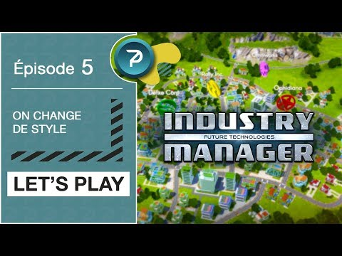 ON CHANGE DE STYLE !!! (Industry Manager : Future Technologies) - #5 [FR] [HD] |