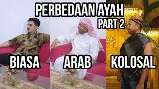 Perbedaan Ayah Biasa, Arab, Dan Kolosal  Part 2