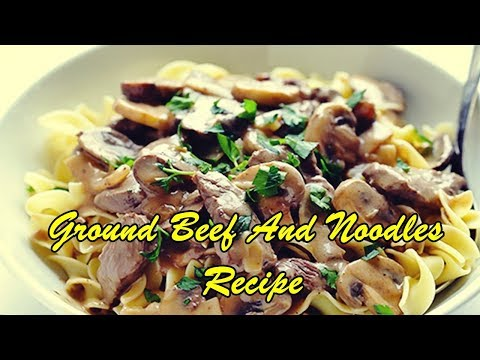 Ground Beef And Noodles Recipe