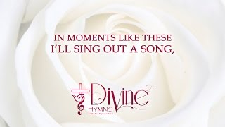 In Moments Like These - Divine Hymns - Lyrics Video