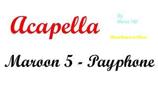 Download Maroon 5 - Payphone (Acapella) Mp3