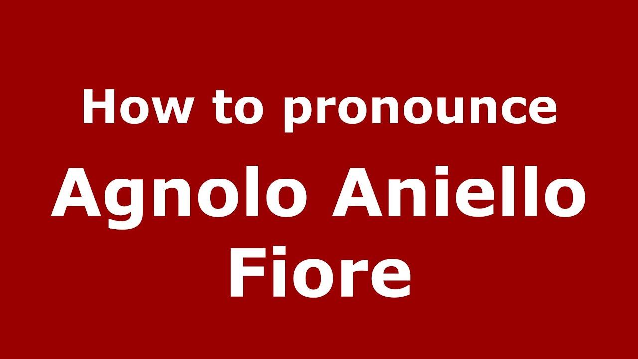 Agnolo Aniello Fiore How to pronounce Agnolo Aniello Fiore ItalianItaly