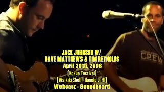 Jack Johnson w/ Dave Matthews & Tim Reynolds - 4-20-2008 - Kokua Festival - [Webcast/SBD]