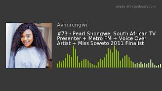 #73 - Pearl Shongwe, South African TV Presenter + Metro FM + Voice Over Artist + Miss Soweto 2011 Fi