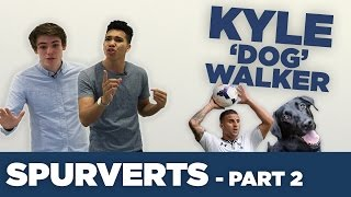 Kyle Walker's Dog House | Spurverts | Part 2