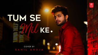 Tumse Milke Aisa Laga By Sahil Ahuja   Bollywood Cover Songs   Unplugged Cover Song