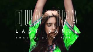 Dua Lipa Last Dance Trader Gold Remix.mp3