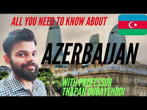 AZERBAIJAN: HISTORY GEOGRAPHY CULTURE BEAUTY