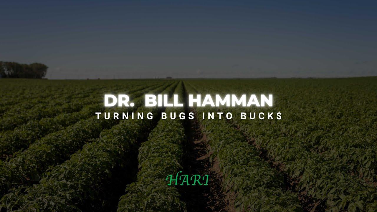 Turning Bug's into Buck$ with Dr. Bill Hamman