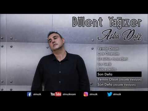Bülent Yağızer - Son Defa [ © Official Audio ]