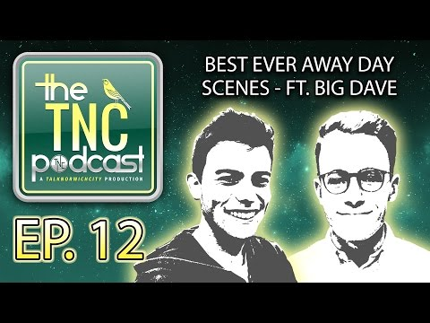 'BEST EVER AWAY DAY SCENES' - THE TNC PODCAST #12 - FT. BIG DAVE