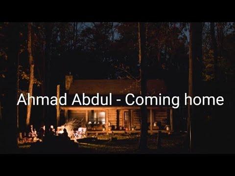 Ahmad Abdul - Coming home (Lyric)