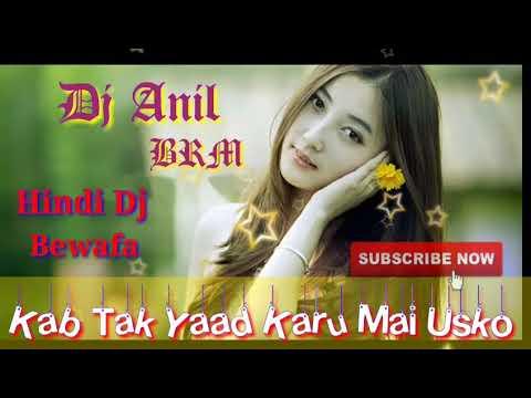 Kab Tak Yaad Karu Mai Usko Hindi Bewafaa Dj Song -Anil Remix