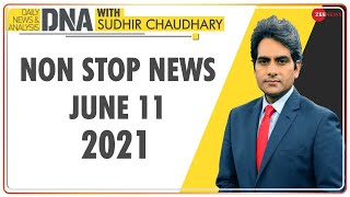 DNA: Non Stop News; June 11, 2021 | Top News Today | Hindi News | Nonstop News | Fast News