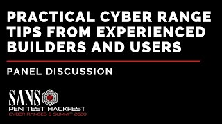 Panel - Practical Cyber Range Tips from Experienced Builders and Users - SANS HackFest Summit 2020