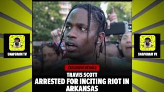 "Travis Scott ""Gets Arrested For Inciting Riot In Arkansas"""