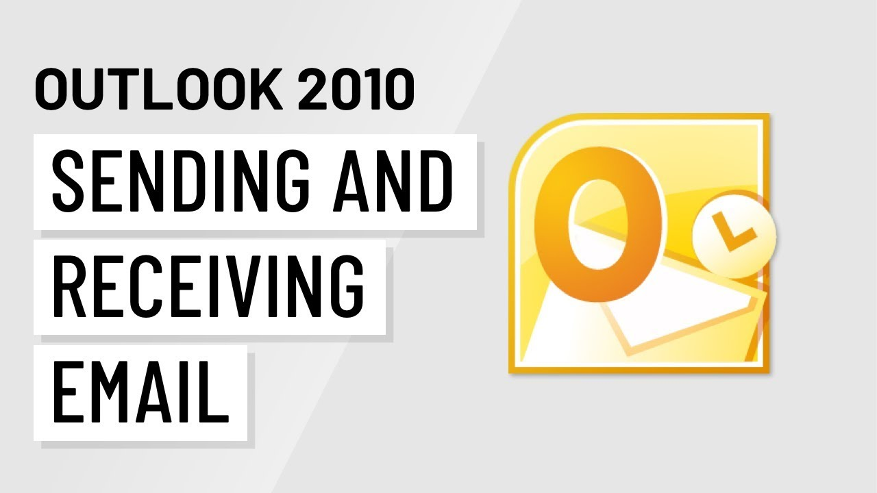Microsoft Outlook 2010: Sending and Receiving Email