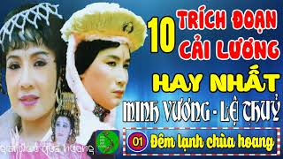 MINH VƯƠNG, LỆ THỦY - 10 Trích Đoạn Ca Cổ Cải Lương Xưa Làm Rung Động Hàng Triệu Con Tim