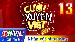 THVL | Cười xuyên Việt 2017 - Tập 13: Nhân vật phản diện