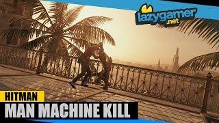 HITMAN EPISODE 4: BANGKOK - Man Machine Kill