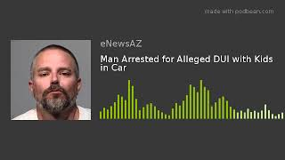 Man Arrested for Alleged DUI with Kids in Car
