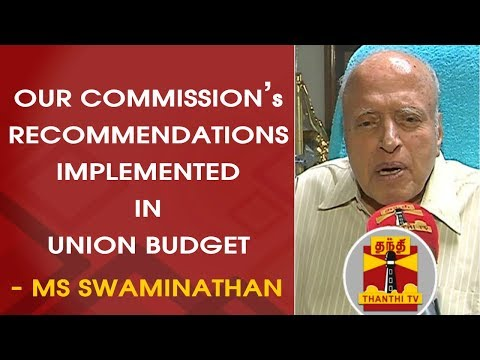 EXCLUSIVE | Our Commission's Recommendations implemented in UNION BUDGET - MS Swaminathan