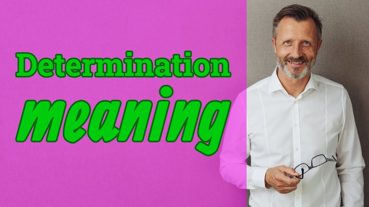 Determination Meaning Of Determination Youtube