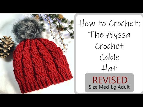 How To Crochet A Hat: The Alyssa Crochet Cable Hat Revised Tutorial, How To Crochet A Cable Hat