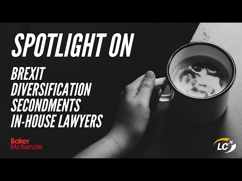 spotlight-on:-brexit,-diversification,-secondments-and-in-house-lawyers-|-baker-mckenzie